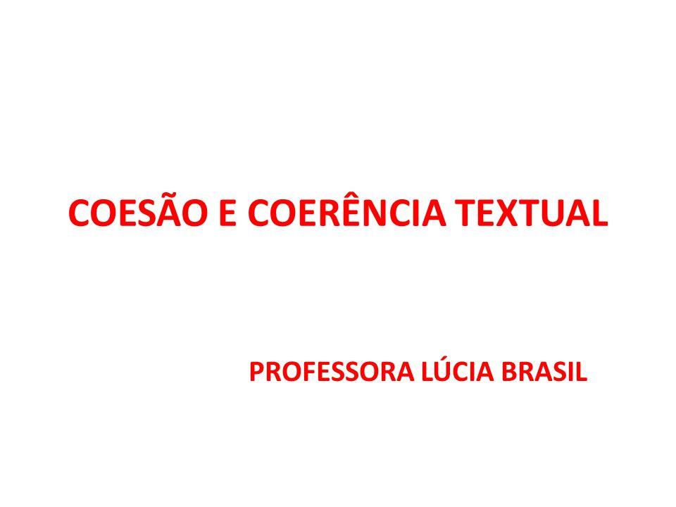 COESÃO E COERÊNCIA TEXTUAL PROFESSORA LÚCIA BRASIL