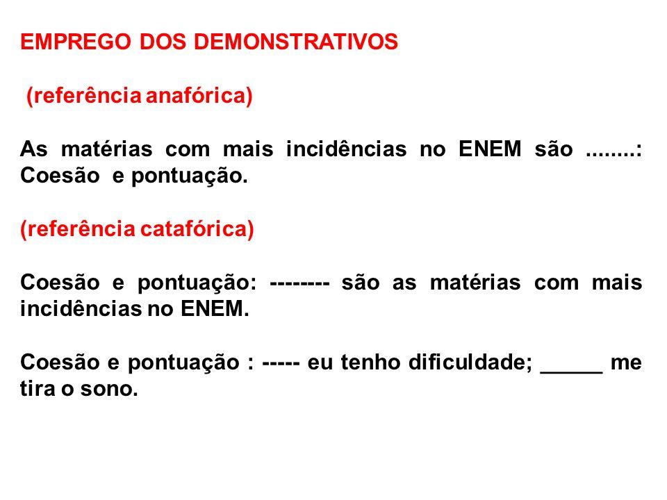 EMPREGO DOS DEMONSTRATIVOS (referência anafórica) As matérias com mais incidências no ENEM são........: Coesão e pontuação. (referência catafórica) Co