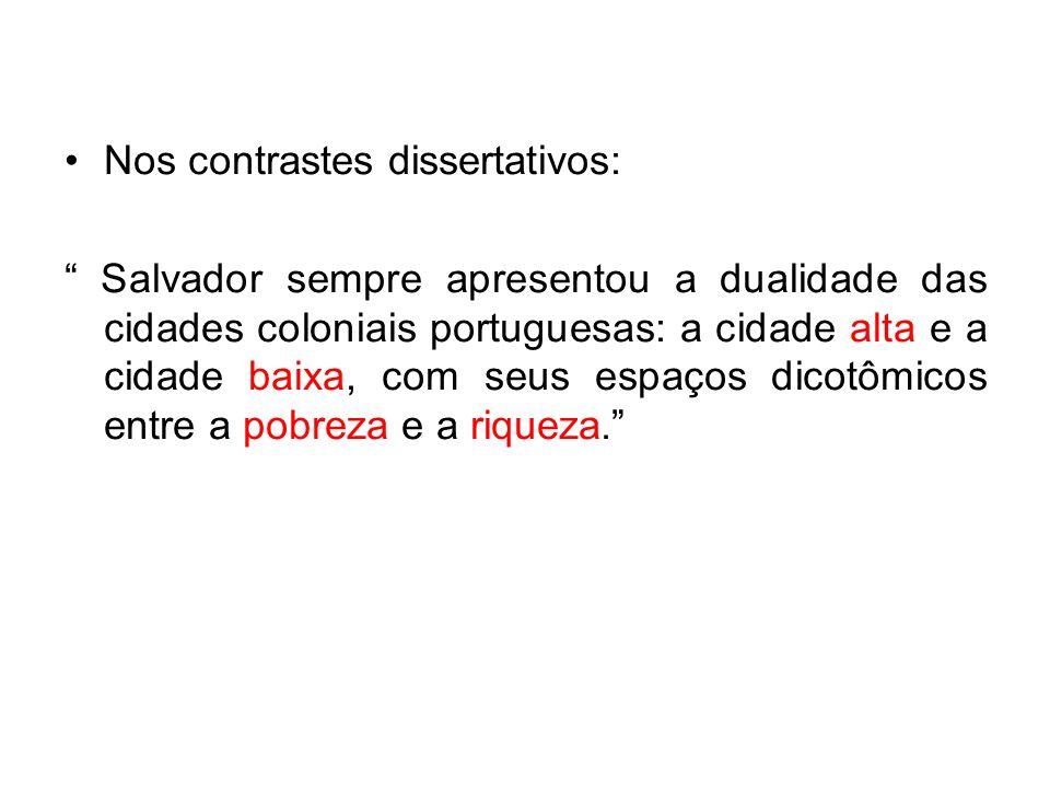Nos contrastes dissertativos: Salvador sempre apresentou a dualidade das cidades coloniais portuguesas: a cidade alta e a cidade baixa, com seus espaç