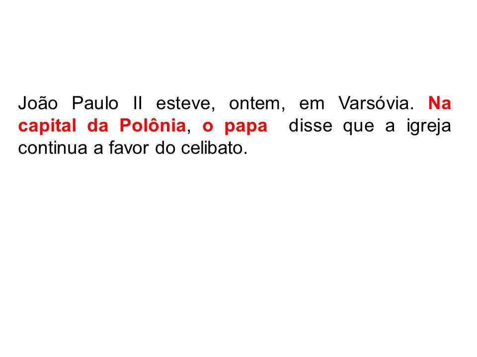 João Paulo II esteve, ontem, em Varsóvia. Na capital da Polônia, o papa disse que a igreja continua a favor do celibato.