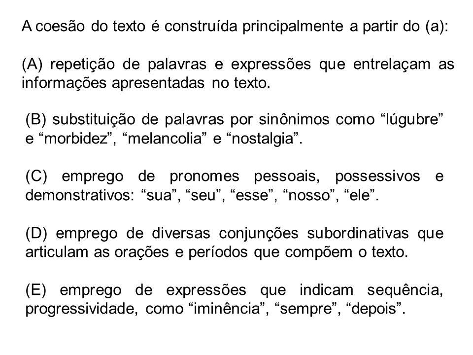 A coesão do texto é construída principalmente a partir do (a): (A) repetição de palavras e expressões que entrelaçam as informações apresentadas no te