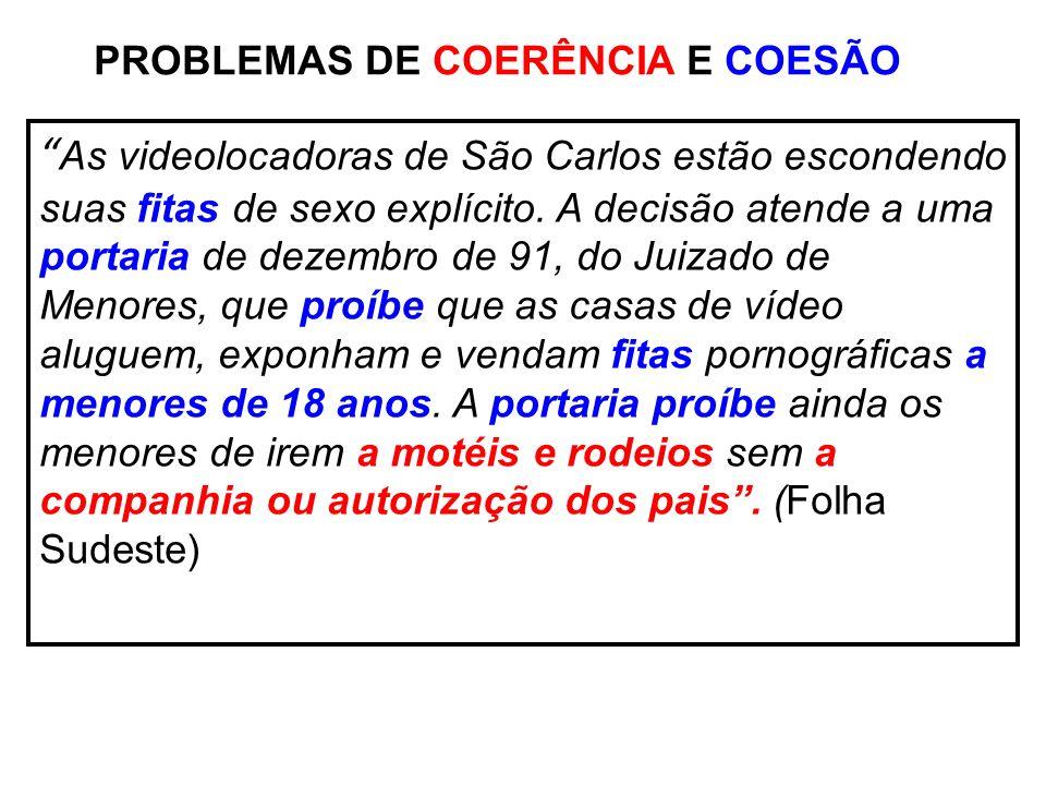 PROBLEMAS DE COERÊNCIA E COESÃO As videolocadoras de São Carlos estão escondendo suas fitas de sexo explícito. A decisão atende a uma portaria de deze