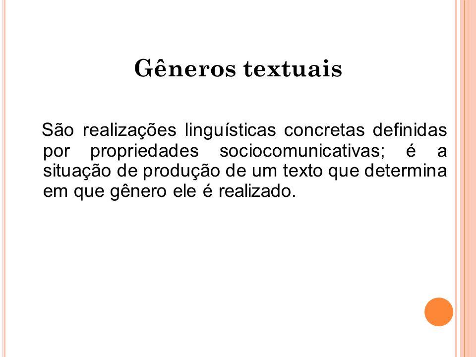 Gêneros textuais São realizações linguísticas concretas definidas por propriedades sociocomunicativas; é a situação de produção de um texto que determ