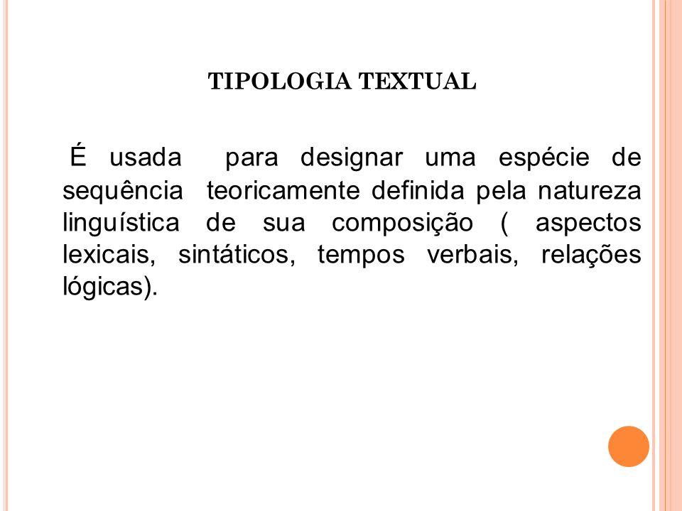 TIPOLOGIA TEXTUAL É usada para designar uma espécie de sequência teoricamente definida pela natureza linguística de sua composição ( aspectos lexicais