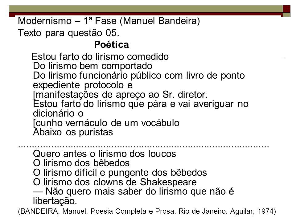 Modernismo – 1ª Fase (Manuel Bandeira) Texto para questão 05. Poética Estou farto do lirismo comedido Do lirismo bem comportado Do lirismo funcionário