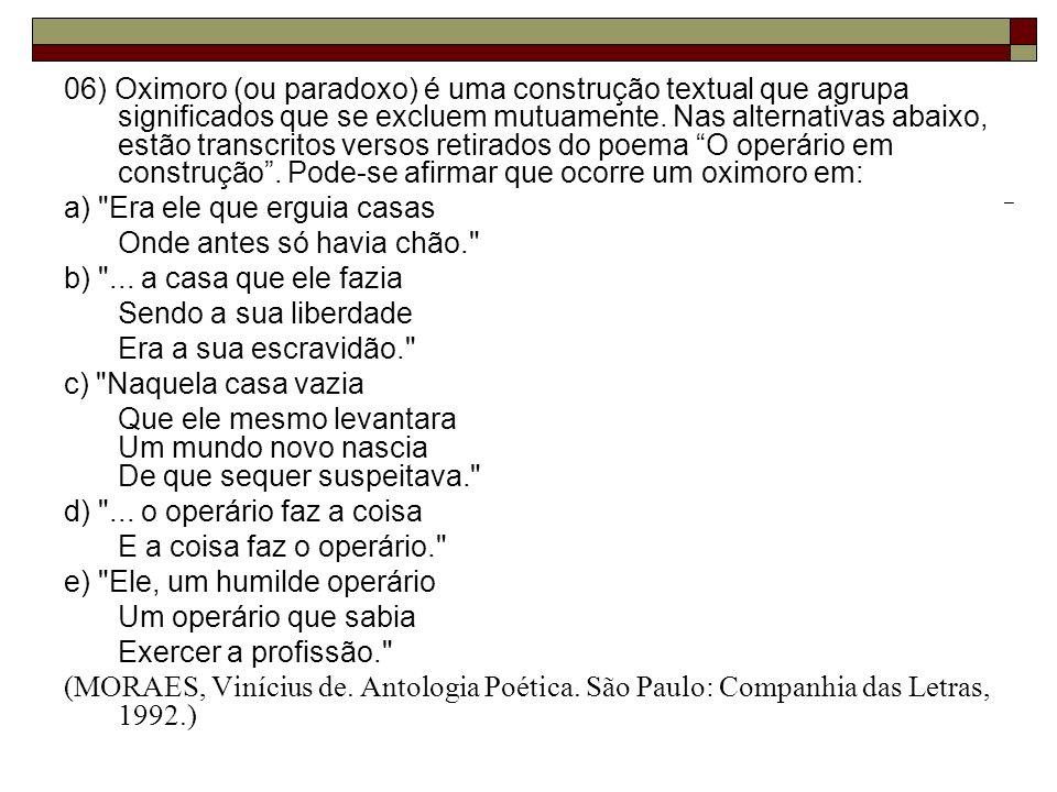 06) Oximoro (ou paradoxo) é uma construção textual que agrupa significados que se excluem mutuamente. Nas alternativas abaixo, estão transcritos verso