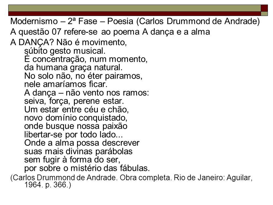 Modernismo – 2ª Fase – Poesia (Carlos Drummond de Andrade) A questão 07 refere-se ao poema A dança e a alma A DANÇA? Não é movimento, súbito gesto mus