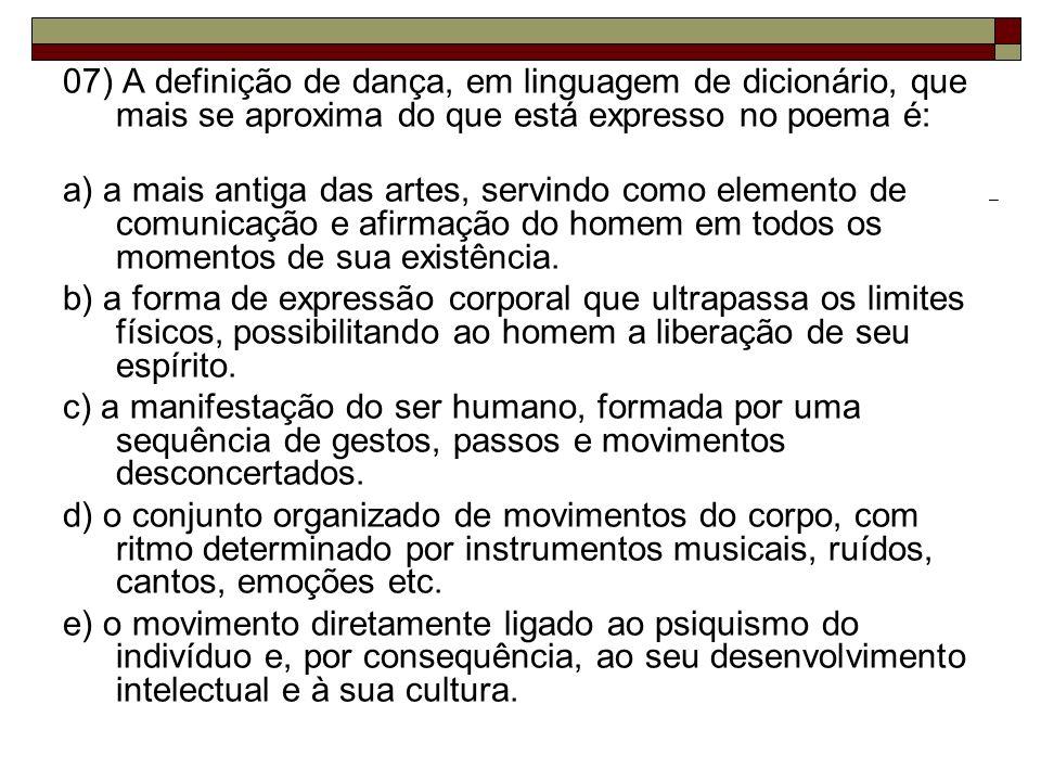 07) A definição de dança, em linguagem de dicionário, que mais se aproxima do que está expresso no poema é: a) a mais antiga das artes, servindo como