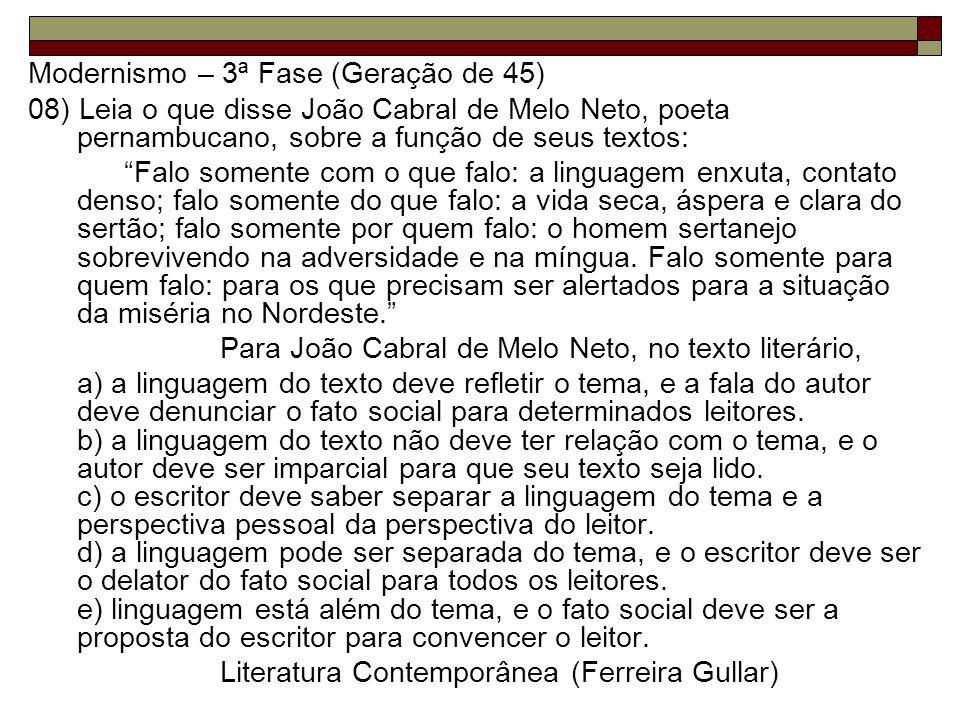Modernismo – 3ª Fase (Geração de 45) 08) Leia o que disse João Cabral de Melo Neto, poeta pernambucano, sobre a função de seus textos: Falo somente co
