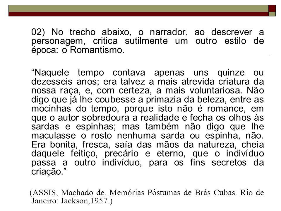 A frase do texto em que se percebe a crítica do narrador ao Romantismo está transcrita na alternativa: a)...