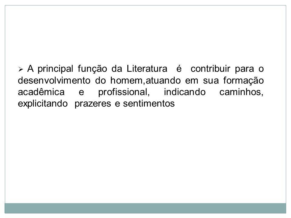 A principal função da Literatura é contribuir para o desenvolvimento do homem,atuando em sua formação acadêmica e profissional, indicando caminhos, ex