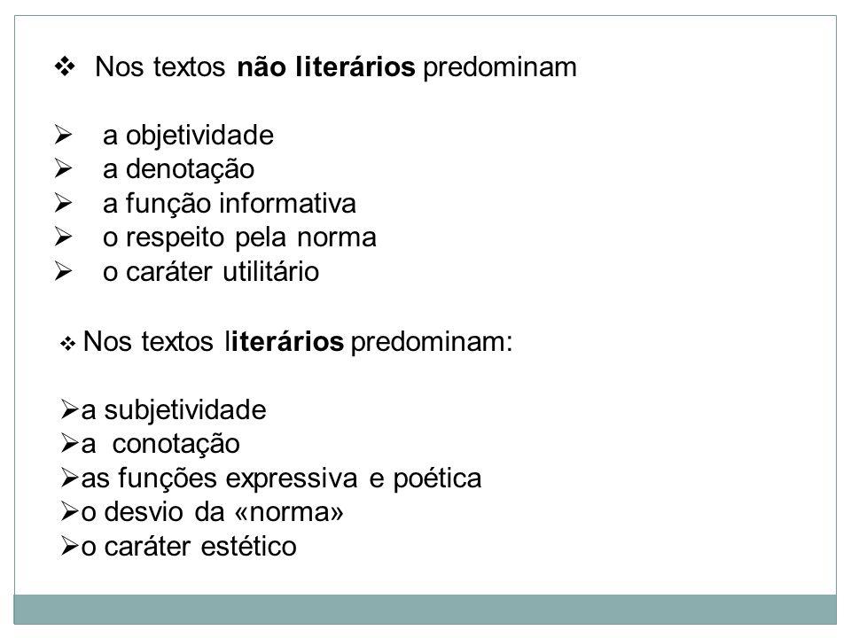 Nos textos não literários predominam a objetividade a denotação a função informativa o respeito pela norma o caráter utilitário Nos textos literários