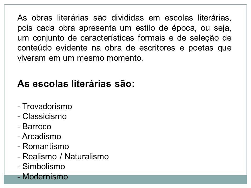 As escolas literárias são: - Trovadorismo - Classicismo - Barroco - Arcadismo - Romantismo - Realismo / Naturalismo - Simbolismo - Modernismo As obras
