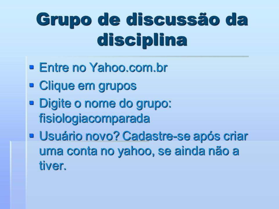 Grupo de discussão da disciplina Entre no Yahoo.com.br Entre no Yahoo.com.br Clique em grupos Clique em grupos Digite o nome do grupo: fisiologiacompa
