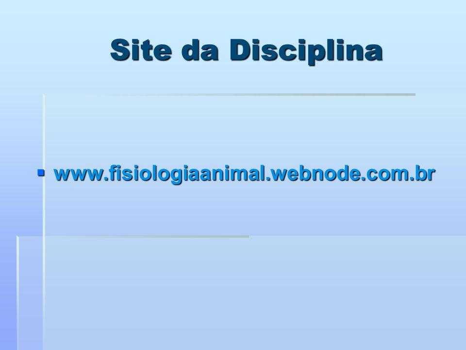 Site da Disciplina Site da Disciplina www.fisiologiaanimal.webnode.com.br www.fisiologiaanimal.webnode.com.br