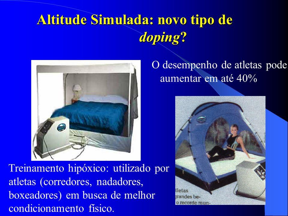 Altitude Simulada: novo tipo de doping? Treinamento hipóxico: utilizado por atletas (corredores, nadadores, boxeadores) em busca de melhor condicionam