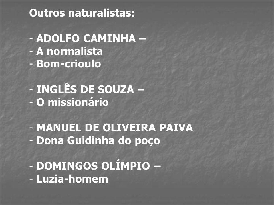 - Naturalismo - ALUÍSIO DE AZEVEDO O mulato (1881) Casa de pensão (1884) O cortiço (1890)