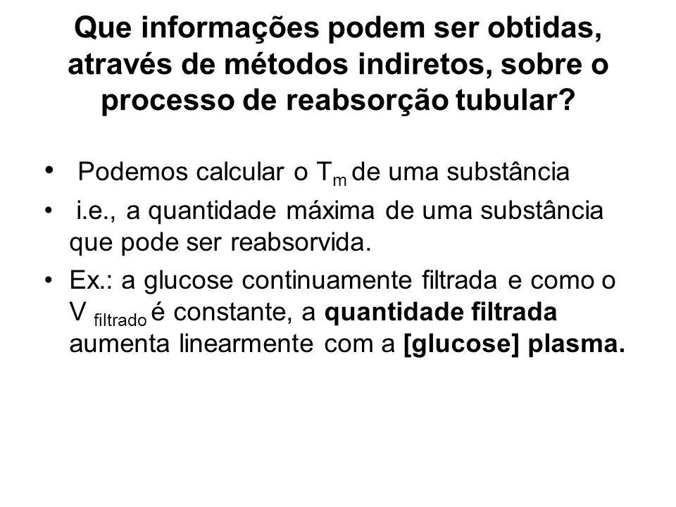 Que informações podem ser obtidas, através de métodos indiretos, sobre o processo de reabsorção tubular? Podemos calcular o T m de uma substância i.e.