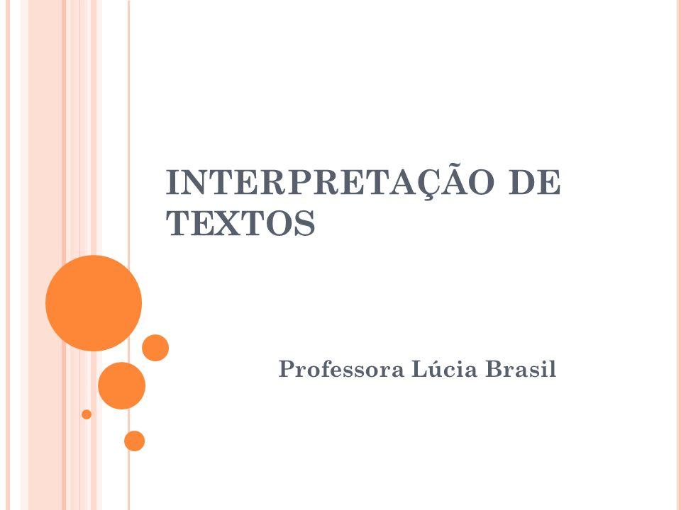 INTERPRETAÇÃO DE TEXTOS Professora Lúcia Brasil