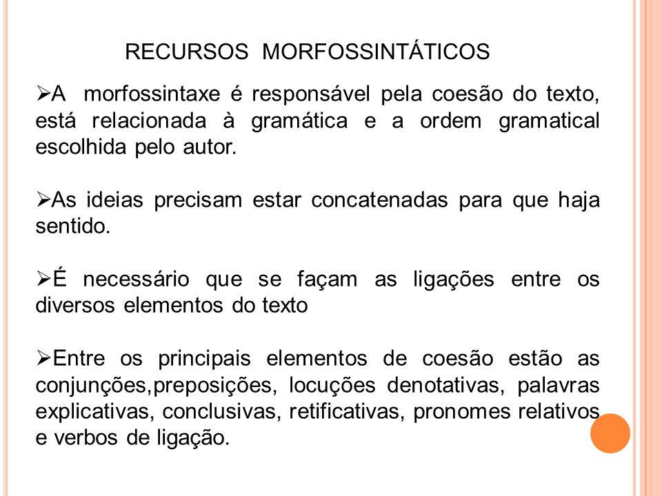 RECURSOS MORFOSSINTÁTICOS A morfossintaxe é responsável pela coesão do texto, está relacionada à gramática e a ordem gramatical escolhida pelo autor.