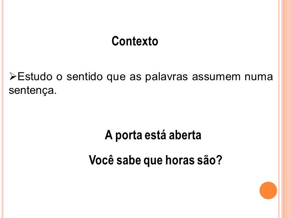 Contexto Estudo o sentido que as palavras assumem numa sentença.