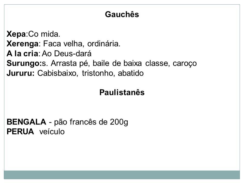 Gauchês Xepa:Co mida.Xerenga: Faca velha, ordinária.