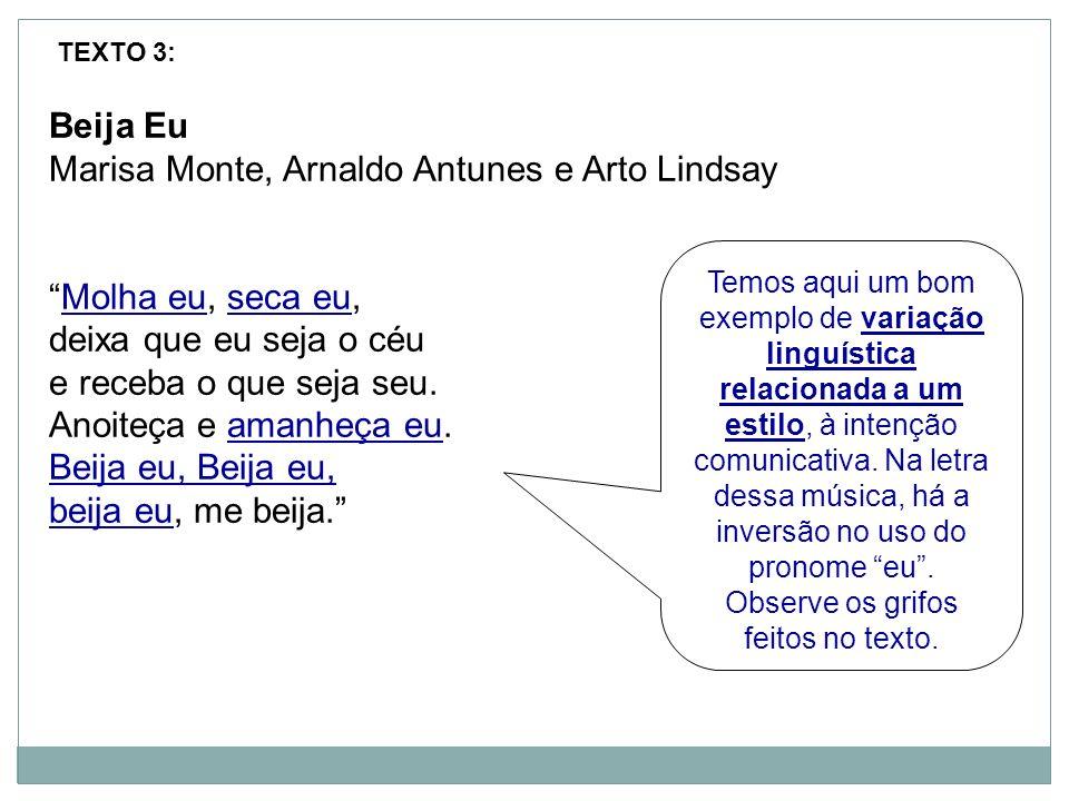 Beija Eu Marisa Monte, Arnaldo Antunes e Arto Lindsay Molha eu, seca eu, deixa que eu seja o céu e receba o que seja seu. Anoiteça e amanheça eu. Beij