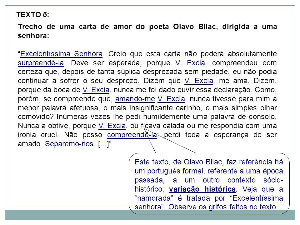 Trecho de uma carta de amor do poeta Olavo Bilac, dirigida a uma senhora: Excelentíssima Senhora. Creio que esta carta não poderá absolutamente surpre