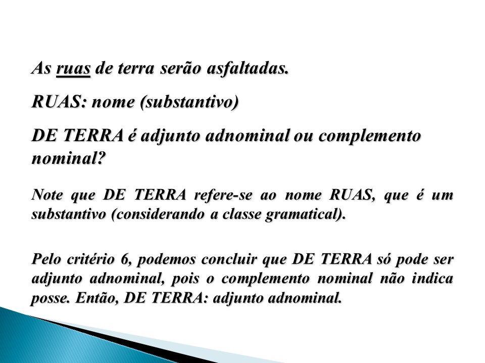 As ruas de terra serão asfaltadas. RUAS: nome (substantivo) DE TERRA é adjunto adnominal ou complemento nominal? Note que DE TERRA refere-se ao nome R