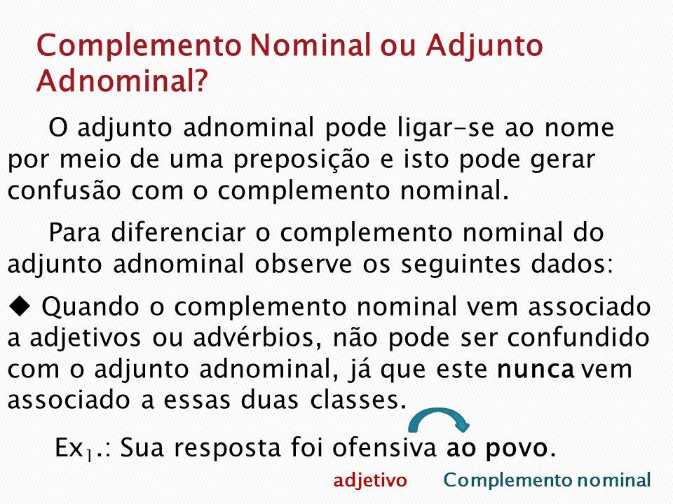 O adjunto adnominal pode ligar-se ao nome por meio de uma preposição e isto pode gerar confusão com o complemento nominal. Para diferenciar o compleme