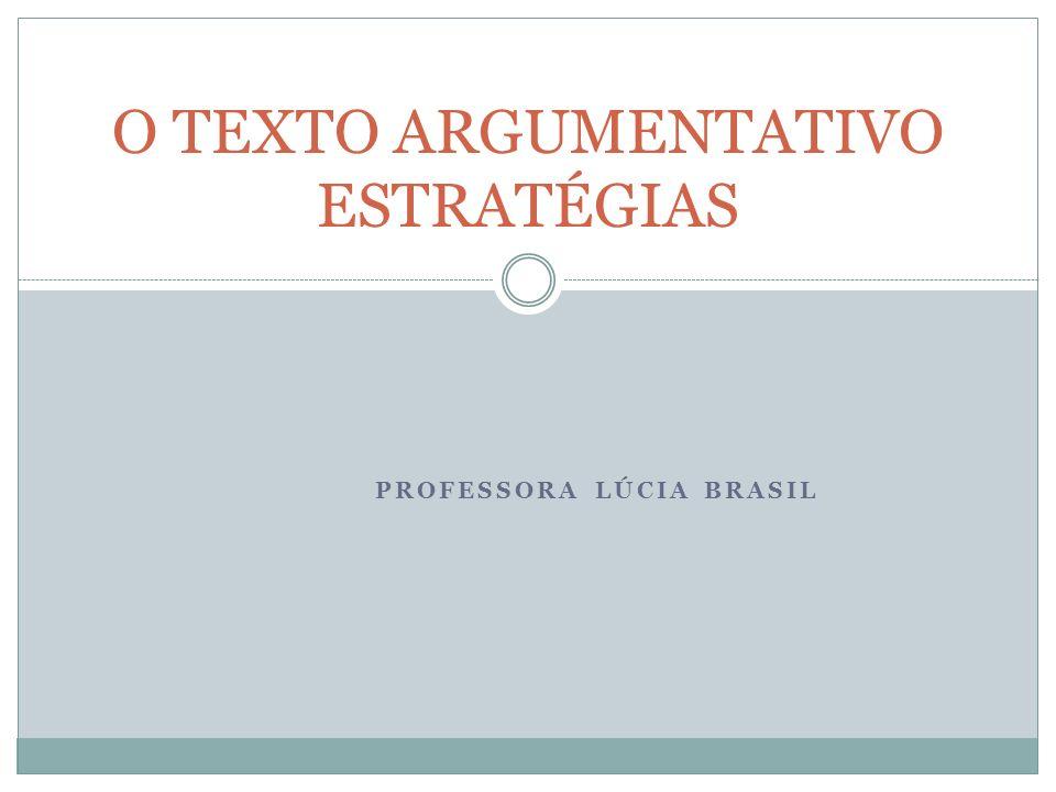 PROFESSORA LÚCIA BRASIL O TEXTO ARGUMENTATIVO ESTRATÉGIAS