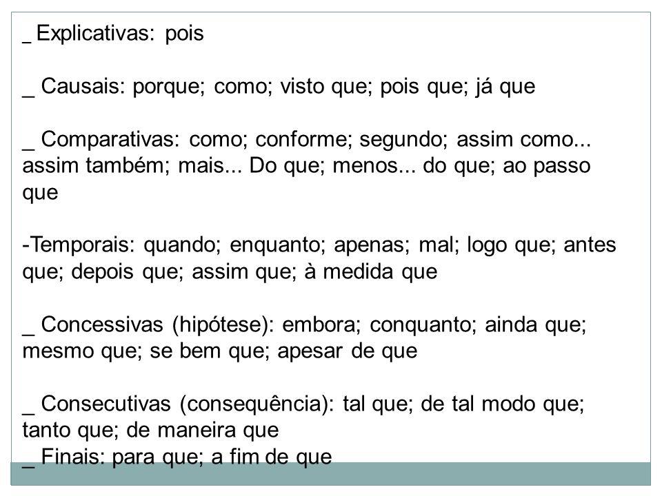 _ Explicativas: pois _ Causais: porque; como; visto que; pois que; já que _ Comparativas: como; conforme; segundo; assim como... assim também; mais...
