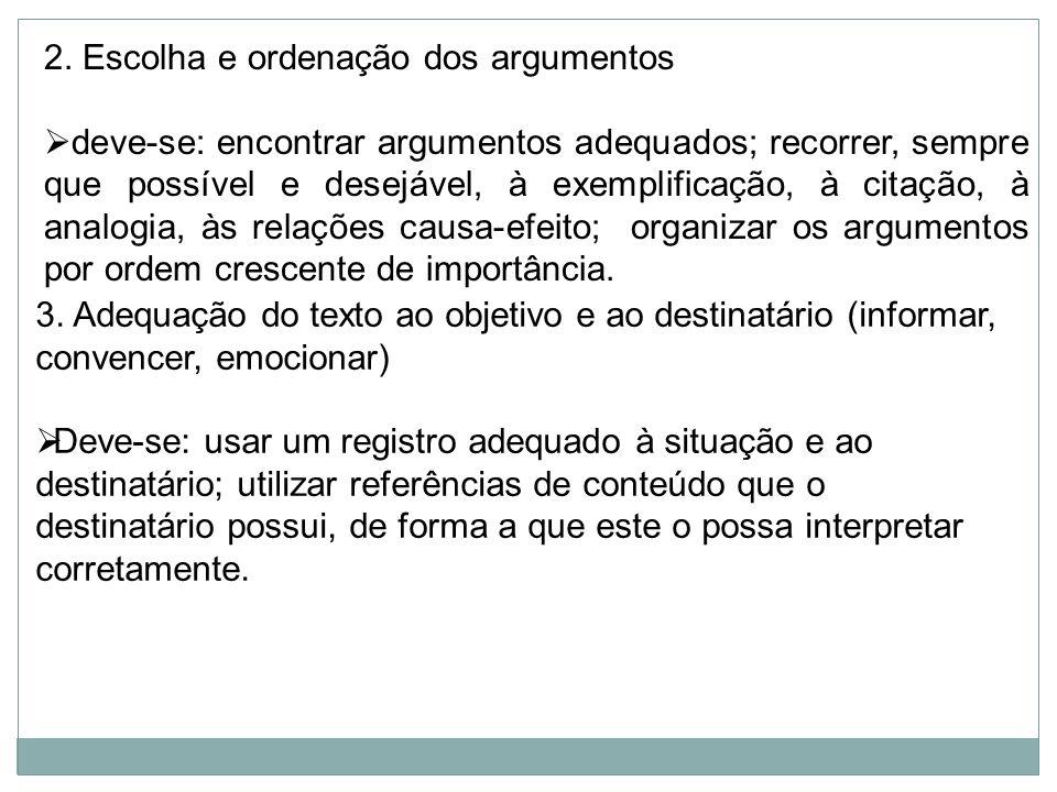 2. Escolha e ordenação dos argumentos deve-se: encontrar argumentos adequados; recorrer, sempre que possível e desejável, à exemplificação, à citação,