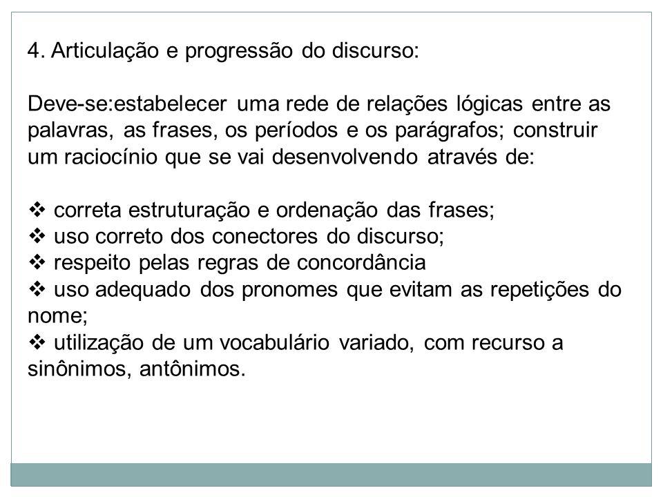 4. Articulação e progressão do discurso: Deve-se:estabelecer uma rede de relações lógicas entre as palavras, as frases, os períodos e os parágrafos; c