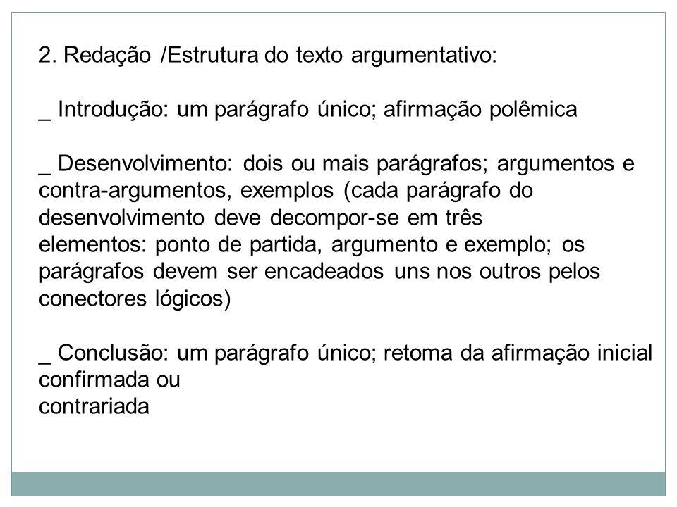 2. Redação /Estrutura do texto argumentativo: _ Introdução: um parágrafo único; afirmação polêmica _ Desenvolvimento: dois ou mais parágrafos; argumen