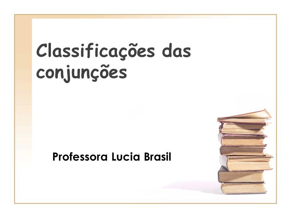 Classificações das conjunções Professora Lucia Brasil