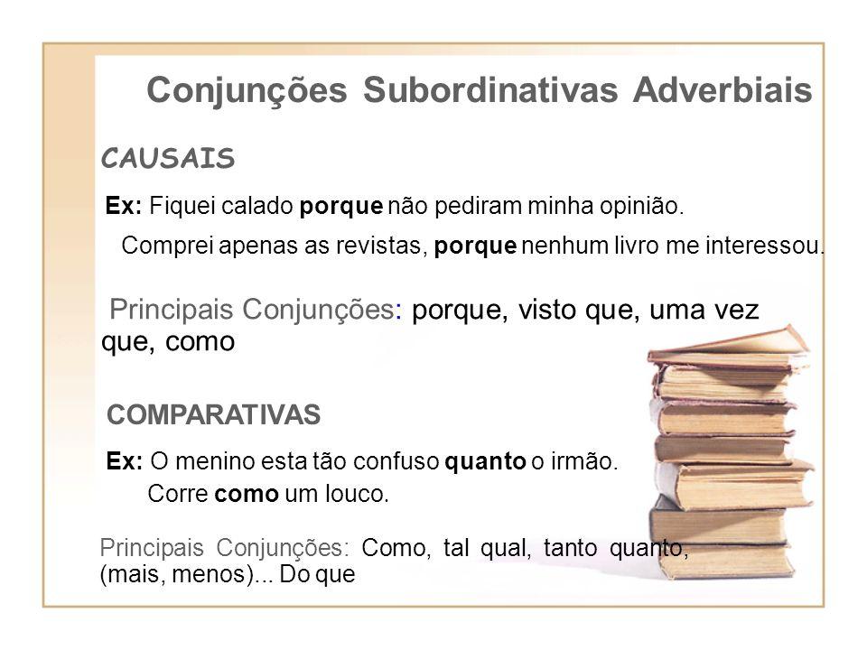Conjunções Subordinativas Adverbiais CAUSAIS Principais Conjunções: porque, visto que, uma vez que, como COMPARATIVAS Principais Conjunções: Como, tal