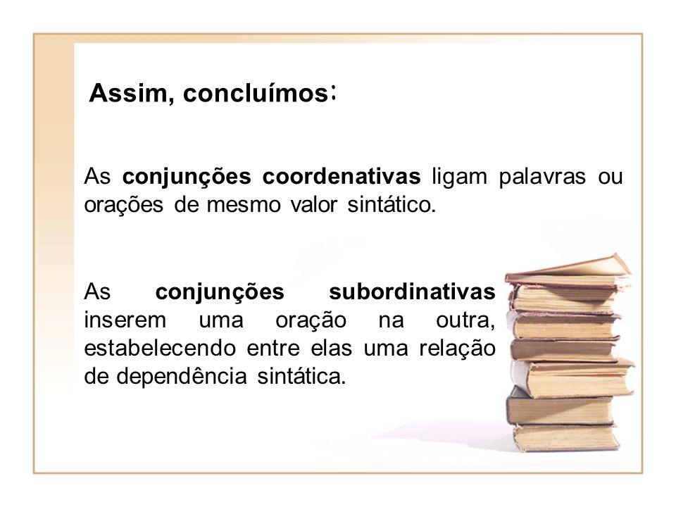 As conjunções coordenativas ligam palavras ou orações de mesmo valor sintático. As conjunções subordinativas inserem uma oração na outra, estabelecend