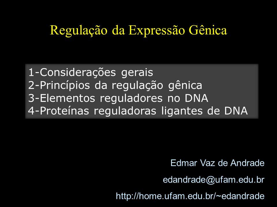 Regulação da Expressão Gênica Edmar Vaz de Andrade edandrade@ufam.edu.br http://home.ufam.edu.br/~edandrade 1-Considerações gerais 2-Princípios da reg