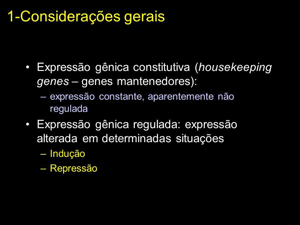 Expressão gênica constitutiva (housekeeping genes – genes mantenedores): –expressão constante, aparentemente não regulada Expressão gênica regulada: e