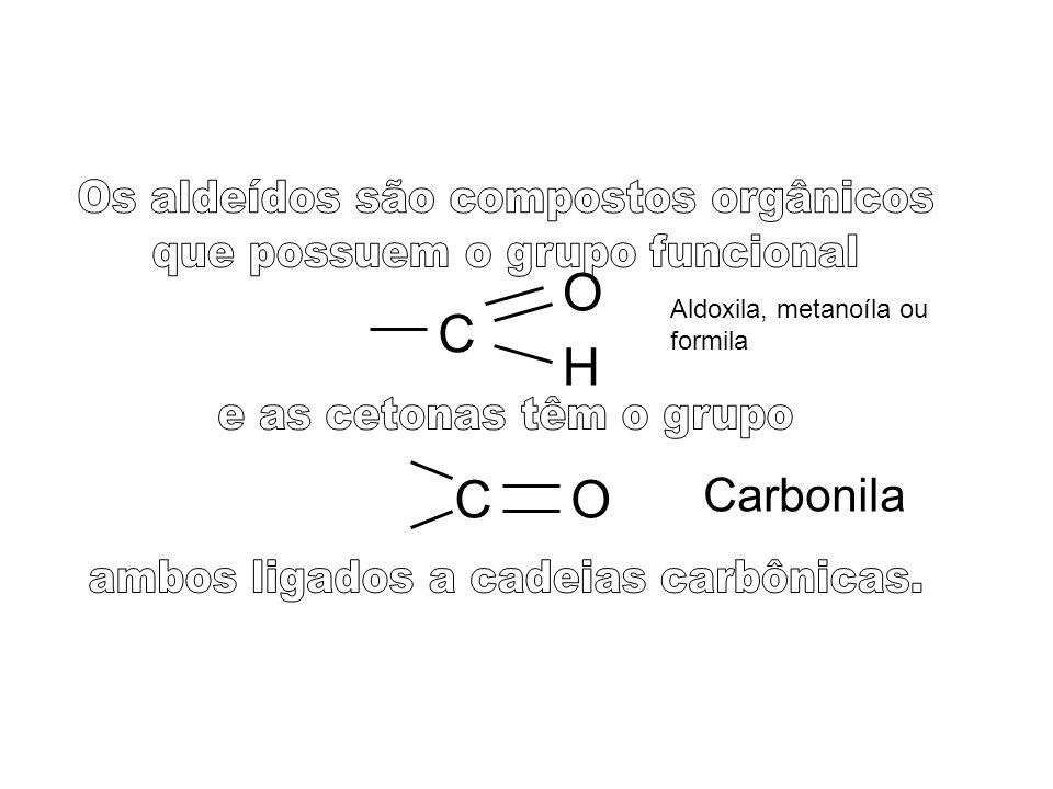 C O H CO Carbonila Aldoxila, metanoíla ou formila