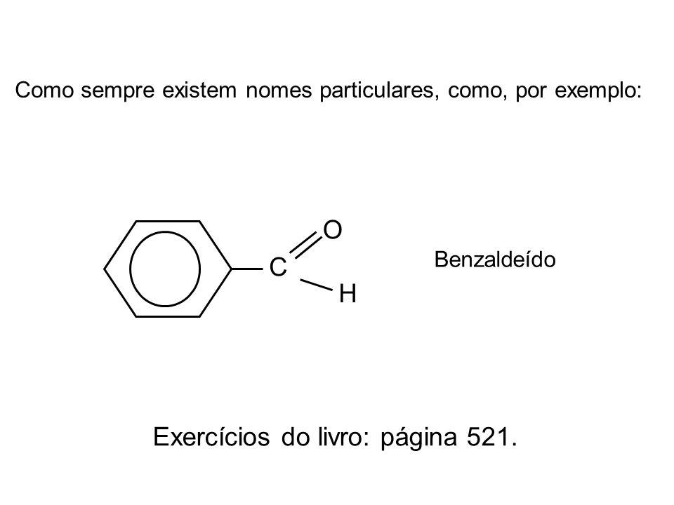 Como sempre existem nomes particulares, como, por exemplo: C O H Benzaldeído Exercícios do livro: página 521.