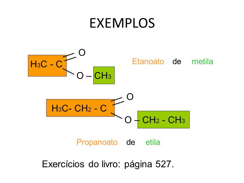 EXEMPLOS H 3 C - C O O – CH 3 Etanoatodemetila H 3 C- CH 2 - C O O – CH 2 - CH 3 Propanoatodeetila Exercícios do livro: página 527.