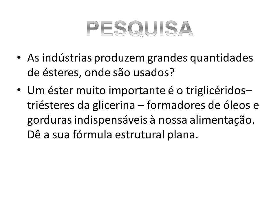 As indústrias produzem grandes quantidades de ésteres, onde são usados.