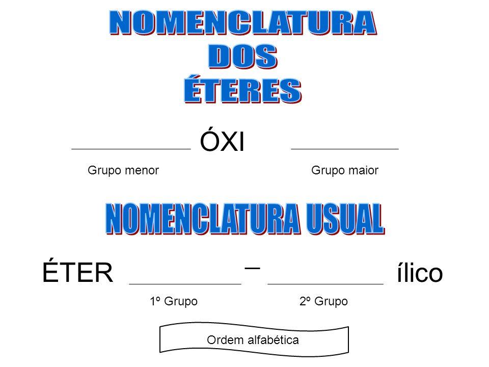 Grupo menorGrupo maior ÓXI ÉTERílico 1º Grupo2º Grupo Ordem alfabética