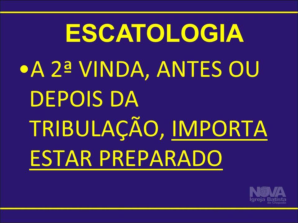 A 2ª VINDA, ANTES OU DEPOIS DA TRIBULAÇÃO, IMPORTA ESTAR PREPARADO ESCATOLOGIA