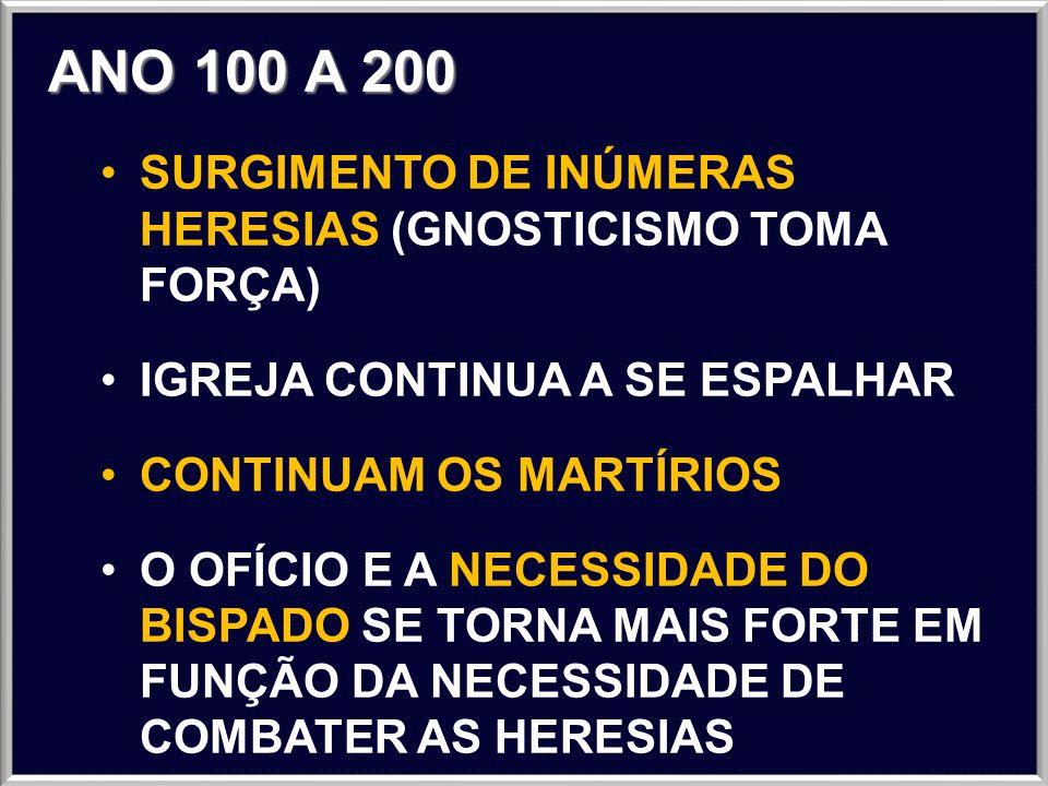 ANO 200 A 300 SURGE O CONCEITO DE IGREJA CATÓLICA (UNIVERSAL) PERÍODOS DE PERSEGUIÇÃO INTENSA SE ALTERNAM COM PERÍODOS DE RELATIVA TOLERÂNCIA SURGE A HERESIA DA REGENERAÇÃO PELO BATISMO