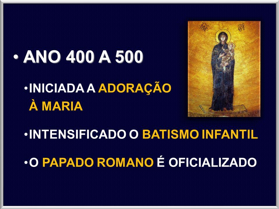 ANO 500 A 800ANO 500 A 800 FORTALECIMENTO DO PAPADO DECADÊNCIA ESPIRITUAL DO CLERO DOUTRINAS NÃO BÍBLICAS ADORAÇÃO DE SANTOS E DE IMAGENS (787DC) PURGATÓRIO INDULGÊNCIAS