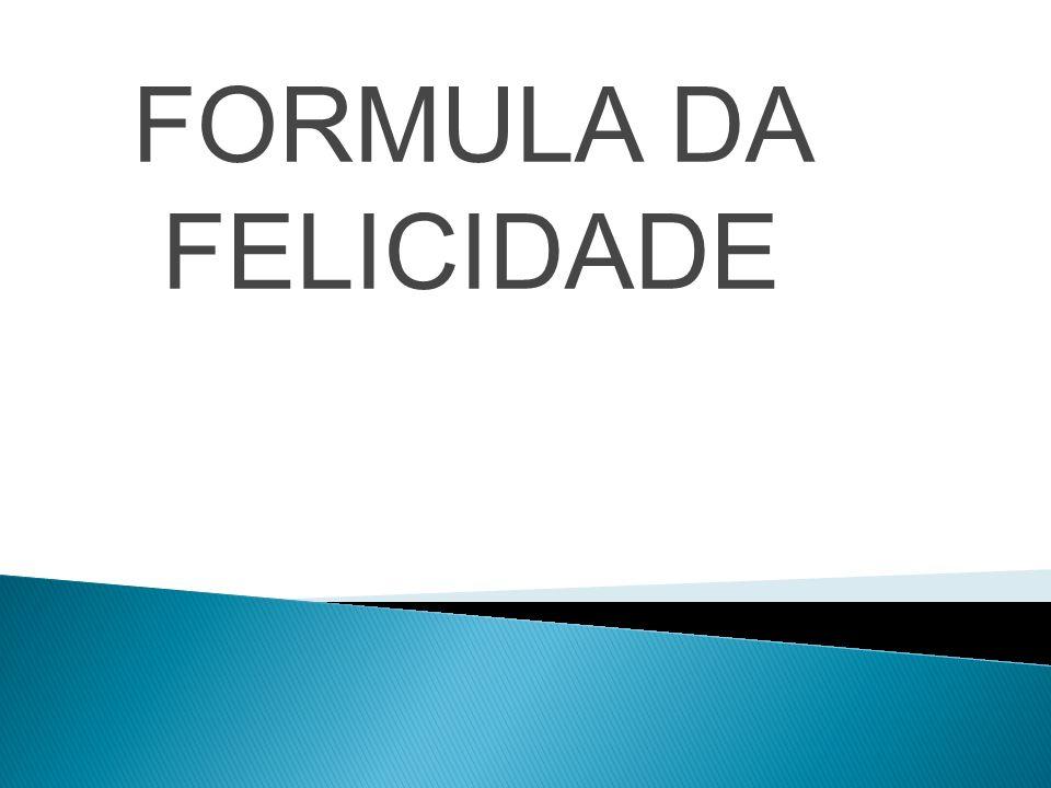FORMULA DA FELICIDADE