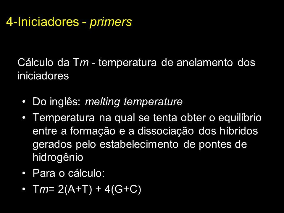 Cálculo da Tm - temperatura de anelamento dos iniciadores Do inglês: melting temperature Temperatura na qual se tenta obter o equilíbrio entre a forma